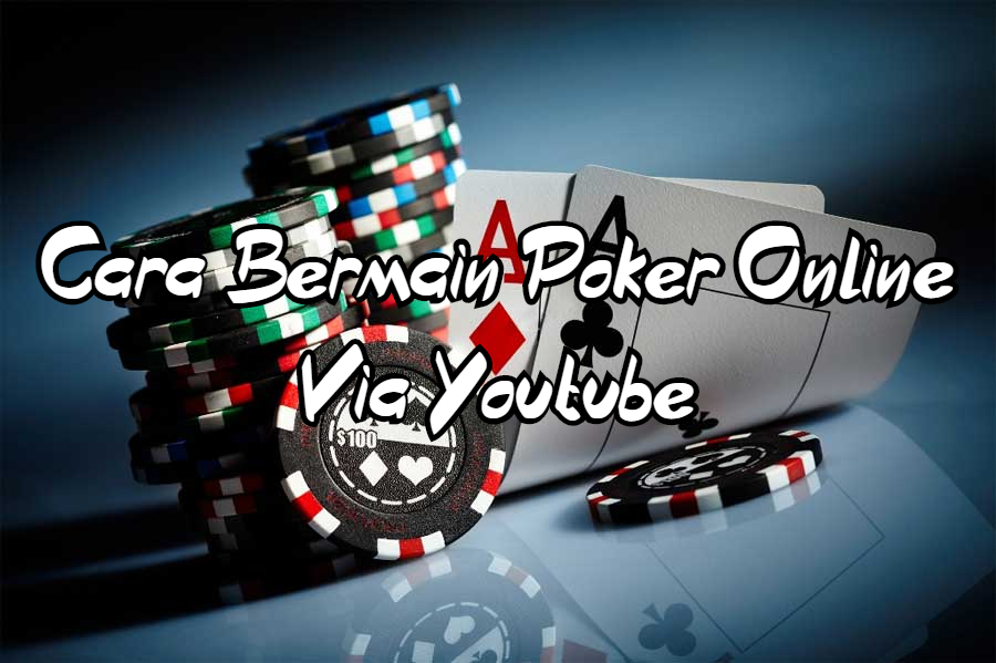 Cara Bermain Poker Online Via Youtube