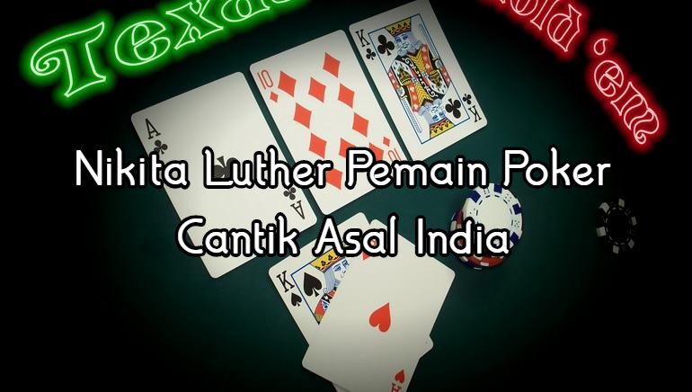 Nikita Luther Pemain Poker Cantik Asal India