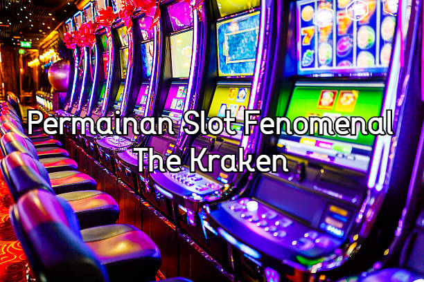 Permainan Slot Fenomenal The Kraken